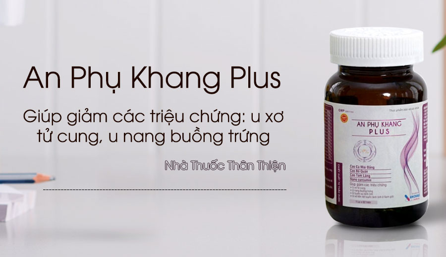 An Phụ Khang Plus đang có bán chính hãng tại hệ thống Nhà Thuốc Thân Thiện